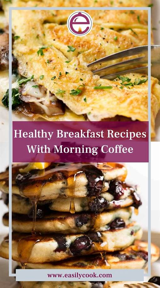 Easy Healthy Breakfast Recipes That Go Great With Your Morning Coffee