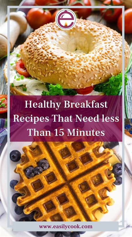 Easy Healthy Breakfast Recipes That Need less Than 15 Minutes to Make